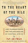 To the Heart of the Nile Lady Florence Baker and the Exploration of Central Africa,0060505575,9780060505578