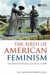 The Birth of American Feminism The Seneca Falls Woman's Convention of 1848,1881089347,9781881089346