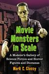 Movie Monsters in Scale A Modeler's Gallery of Science Fiction and Horror Figures and Dioramas,078646884X,9780786468843
