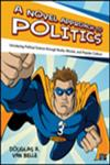 A Novel Approach to Politics Introducing Political Science Through Books, Movies and Popular Culture 3rd Edition,1452218226,9781452218229