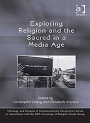 Exploring Religion and the Sacred in a Media Age,0754665275,9780754665274