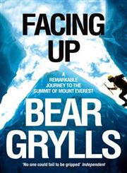 Facing Up A Remarkable Journey to the Summit of Mount Everest,0330392263,9780330392266