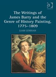 The Writings of James Barry and the Genre of History Painting, 1775–1809,140946752X,9781409467526