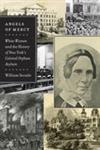 Angels of Mercy White Women and the History of New York's Colored Orphan Asylum,0823234193,9780823234196
