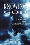 Knowing God Jewish Journeys to the Unknowable,0876685998,9780876685990