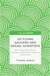 Of Flying Saucers and Social Scientists A Re-Reading of When Prophecy Fails and of Cognitive Dissonance,1137364459,9781137364456