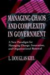 Managing Chaos and Complexity in Government A New Paradigm for Managing Change, Innovation, and Organizational Renewal 1st Edition,0787900230,9780787900236