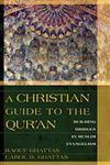 A Christian Guide to the Qur'an Building Bridges in Muslim Evangelism,082542688X,9780825426889