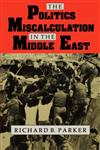 The Politics of Miscalculation in the Middle East,0253207819,9780253207814