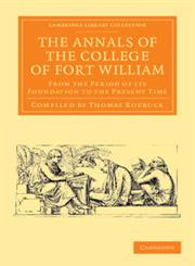 The Annals of the College of Fort William From the Period of Its Foundation to the Present Time,1108056040,9781108056045