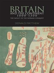 Britain and the Continent 1000-1300 The Impact of the Norman Conquest,0340740612,9780340740613