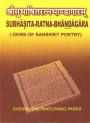 Subhasita-Ratna-Bhandagara = श्रीसुभाषितरत्नभाण्डागारम् Or Gems of Sanskrit Poetry : Being a Collection of witty, Epigrammatic, Instructive and Descriptive Verses,8178540312,9788178540313