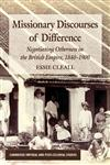 Missionary Discourses Of Difference Negotiating Otherness In The British Empire, 1840-1900,0230296807,9780230296800