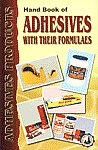 Hand Book of Adhesives With Their Formulaes : With Directory of Manufacturers/Suppliers of Plant, Equipments and Machineries, Raw Material Suppliers/Dealers and Present Manufacturers/Suppliers of Glue, Adhesives and Sealants,8186732349,9788186732342