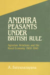 Andhra Peasants Under British Rule Agrarian Relations and the Rural Economy 1900-1940 1st Published,818542506X,9788185425061