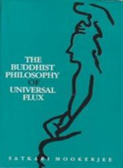 The Buddhist Philosophy of Universal Flux An Exposition of the Philosophy of Critical Realism as Expounded by the School of Dignaga 6th Reprint,8120807375,9788120807372