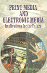 Print Media and Electronic Media Implications for the Future,8172731094,9788172731090