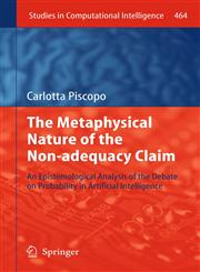 The Metaphysical Nature of the Non-adequacy Claim An Epistemological Analysis of the Debate on Probability in Artificial Intelligence,3642353584,9783642353581