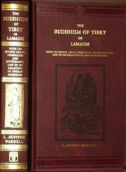 The Buddhism of Tibet or Lamaism With Its Mystic Cults, Symbolism and Mythology, and in its Relation to Indian Buddhism Reprint London 1899 Edition,8120606736,9788120606739