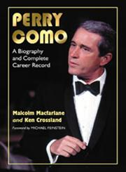 Perry Como A Biography and Complete Career Record,0786471662,9780786471669