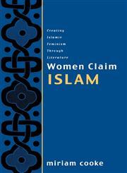 Women Claim Islam Creating Islamic Feminism Through Literature,0415925541,9780415925549