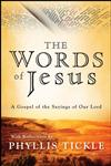 The Words of Jesus A Gospel of the Sayings of Our Lord with Reflections by Phyllis Tickle,0787987425,9780787987428