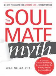 The Soul Mate Myth A 3-Step Plan for Finding REAL Love,144051271X,9781440512711