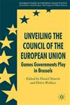 Unveiling the Council of the European Union Games Governments Play in Brussels,0230555047,9780230555044