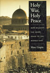 Holy War, Holy Peace How Religion Can Bring Peace to the Middle East,0195146506,9780195146509
