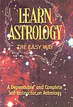 Learn Astrology The Easy Way [A Dependable and Complete Self-Instructor on Astrology]