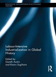 Labour-Intensive Industrialization in Global History,0415455529,9780415455527