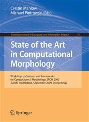 State of the Art in Computational Morphology Workshop on Systems and Frameworks for Computational Morphology, SFCM 2009, Zurich, Switzerland, September 4, 2009, Proceedings,3642041302,9783642041303