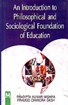An Introduction to Philosophical and Sociological Foundation of Education 1st Edition,8190678590,9788190678599