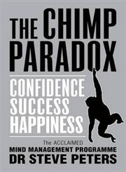 The Chimp Paradox   The Acclaimed Mind Management Programme to Help You Achieve Success, Confidence and Happiness,009193558X,9780091935580