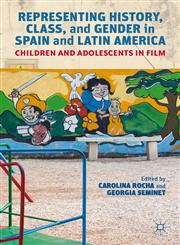 Representing History, Class, And Gender In Spain And Latin America Children And Adolescents In Film,1137030860,9781137030863