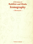 A Dictionary of Buddhist and Hindu Iconography, Illustrated Objects, Devices, Concepts, Rites and Related Terms 3rd Edition,8124600619,9788124600610
