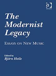 The Modernist Legacy Essays on New Music,0754662608,9780754662600
