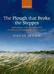 The Plough That Broke the Steppes Agriculture and Environment on Russia's Grasslands, 1700-1914,0199556431,9780199556434