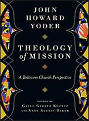 Theology of Mission A Believers Church Perspective,0830840338,9780830840335