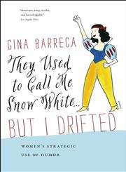 They Used to Call Me Snow White . . . But I Drifted Women's Strategic Use of Humor,1611684455,9781611684452