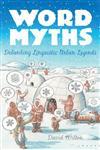 Word Myths Debunking Linguistics Urban Legends,0195172841,9780195172843