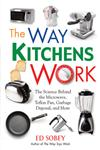 The Way Kitchens Work The Science behind the Microwave, Teflon Pan, Garbage Disposal, and More,1569762813,9781569762813