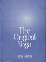 The Original Yoga As Expounded in Sivasamhita, Gherandasamhita and Patanjala Yogasutra 4th Impression,8121508924,9788121508926