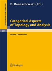 Categorical Aspects of Topology and Analysis Proceedings of an International Conference Held at Carleton University, Ottawa, August 11-15, 1981,3540112111,9783540112112