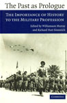 The Past as Prologue The Importance of History to the Military Profession,0521619637,9780521619639