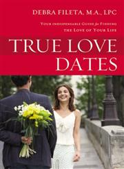 True Love Dates Your Indispensable Guide to Finding the Love of Your Life,0310336791,9780310336792