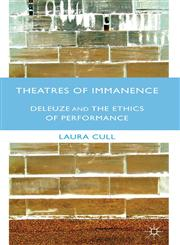 Theatres of Immanence Deleuze and the Ethics of Performance,0230319521,9780230319523