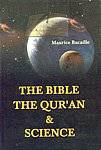 The Bible the Qura'n and Science The Holy Scriptures Examined in the Light of Modern Knowledge
