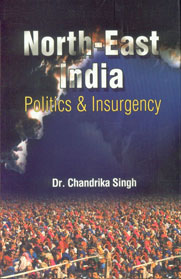 North-East India Politics and Insurgency 2nd Impression,817049141X,9788170491415