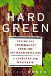 Hard Green Saving the Environment from the Environmentalists a Conservative Manifesto,0465031137,9780465031139